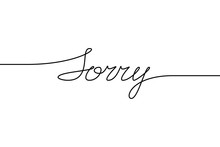 SORRY Handwritten Inscription. Hand Drawn Lettering. Alligraphy. One Line Drawing Of Phrase Vector Illustration