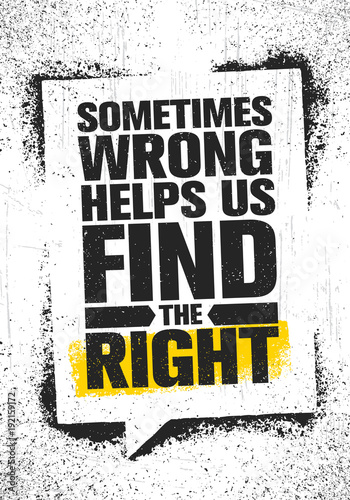 Sometimes Wrong Helps Us Find The Right Inspiring Creative