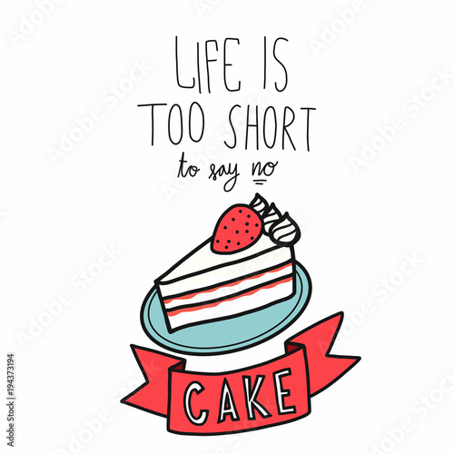 Photo Life is too short to say no cake word cartoon vector illustration doodle style