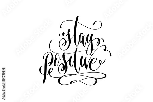 Photo  stay positive - hand lettering positive quote
