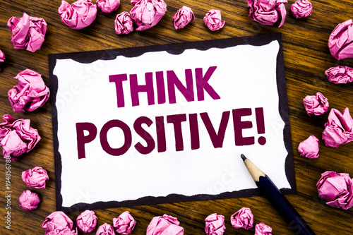 Photo  Hand writing text caption inspiration showing Think Positive