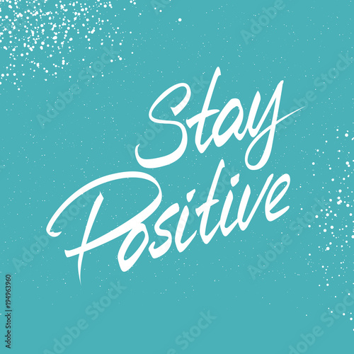 Staande foto Positive Typography Hand lettered text. 3d Stay Positive. Inspirational poster. Design element for print, clothing design.