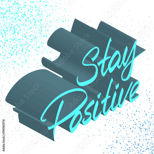 Foto op Plexiglas Positive Typography Hand lettered text. Stay Positive. Inspirational poster. Design element for print, clothing design.