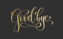 Good Bye - Golden Hand Lettering Inscription Text