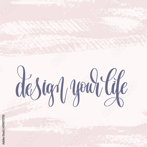 Obraz na plátně  design your life - hand lettering text about life poster