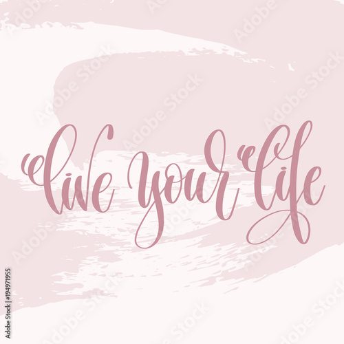 Fotografie, Obraz  live your life - hand lettering text about life poster