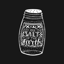 Hand Lettering You Are The Salt Of The Earth On Black Background.