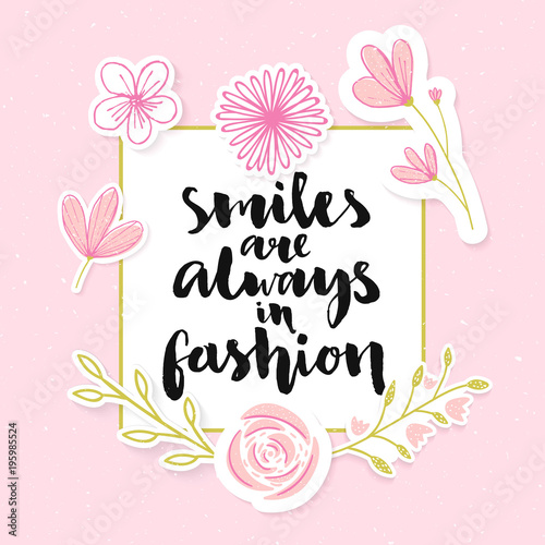 Buy Me Flowers Quote: Smiles Are Always In Fashion. Inspirationa Brush