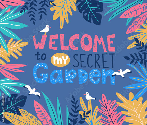 Printed kitchen splashbacks Botanical poster with stylish tropical leaves, birds and handwritten lettering - WELCOME to my secret garden. Vector illustration.