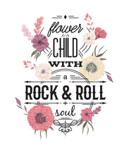 Typography Poster With Flowers In Watercolor Style. Inspirational Quote. Flower Child With Rock And Roll Soul. Concept Design For T-shirt, Print, Card. Vintage Vector Illustration