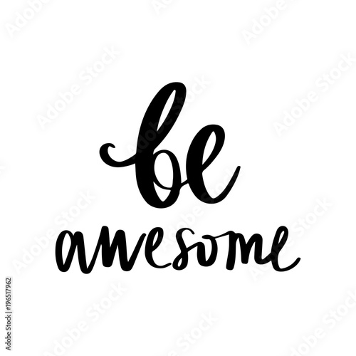 Poster  Be awesome - Vector hand drawn lettering phrase. Modern brush ca