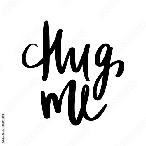 Photo sur Toile Positive Typography Hug me - Vector hand drawn lettering phrase. Modern brush callig