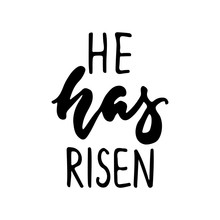 He Has Risen - Hand Drawn Lettering Calligraphy Phrase Isolated On The White Background. Fun Brush Ink Vector Illustration For Banners, Greeting Card, Poster Design, Photo Overlays.