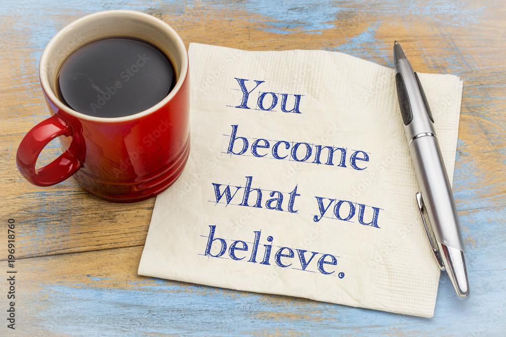 Fototapeta You become what you believe