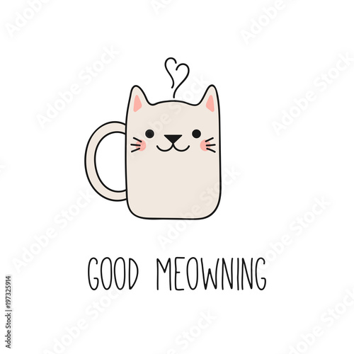 Poster Des Illustrations Hand drawn vector illustration of a kawaii funny steaming mug cup with cat ears, text Good meowning. Isolated objects on white background. Line drawing. Design concept for cat cafe, children print.