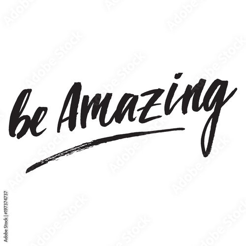 Inspirational quote Be Amazing.Hand lettering design element. Ink brush calligraphy.