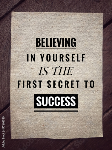 Motivational and inspirational quotes quotes - Believing in yourself is the first secret to success. With vintage styled background.