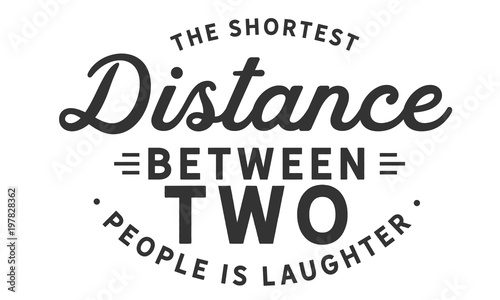 Fototapeta The shortest distance between two people is laughter