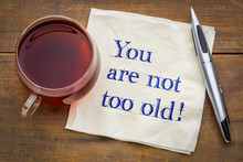 You Are Not Too Old!