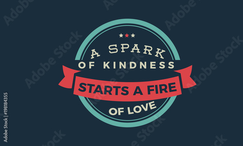 Cadres-photo bureau Positive Typography A spark of kindness starts a fire of love