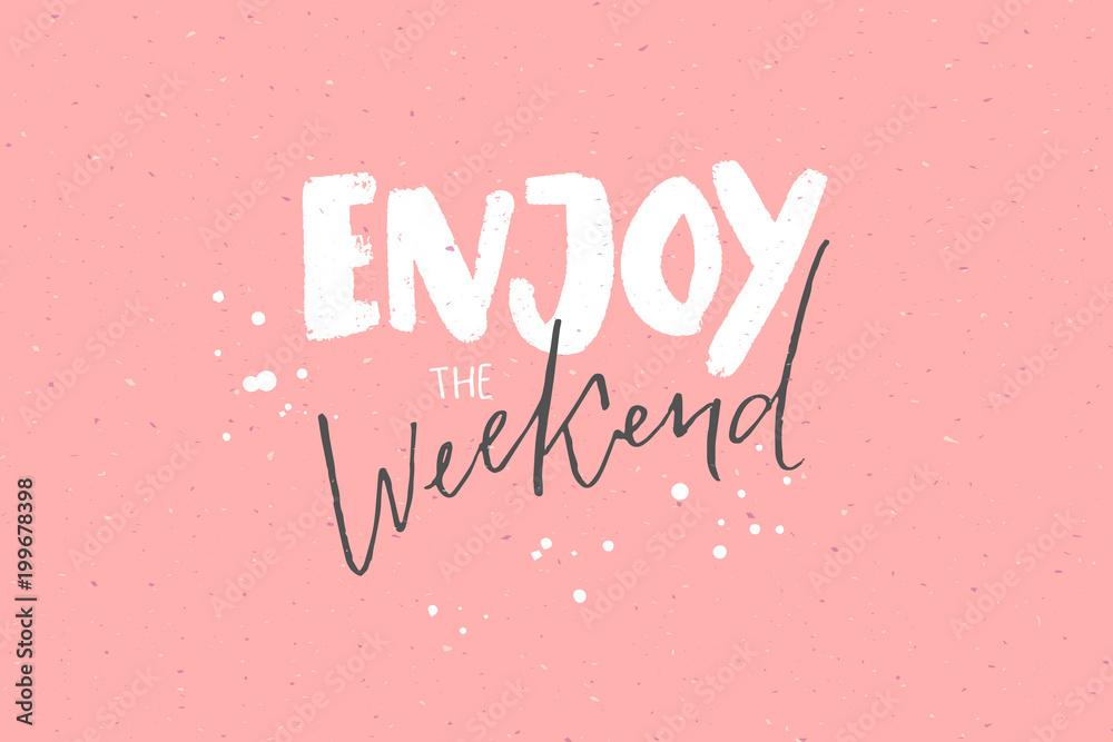 Fototapety, obrazy: Enjoy the weekend. Inspirational caption, handwritten text on pastel pink background