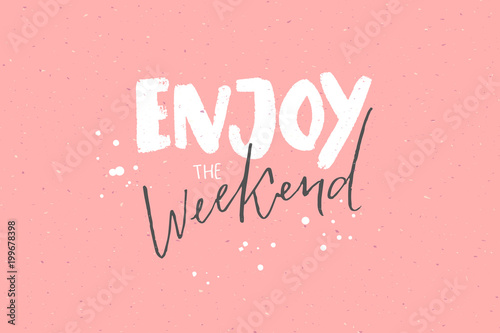 Obraz Enjoy the weekend. Inspirational caption, handwritten text on pastel pink background - fototapety do salonu