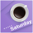 Happy Saturday with top view of a cup of coffee on purple background , vector , illustration