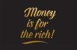 Money is for the rich gold word text illustration typography