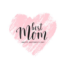Mother's Day Card. Best Mom Text. Pink Hand Drawn Brush Heart With Text. Romantic Vector Illustration. Vector Card, Badge For Mother's Day. Love Mom Concept