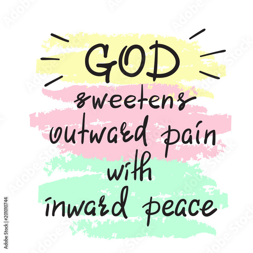 God sweetens outward pain with inward peace - motivational quote