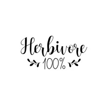 Herbivore 100. Inspirational Quote About Vegetarian.