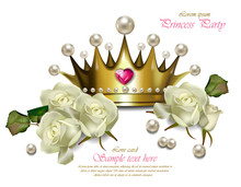 Beautiful Pearl Crown And White Roses Vector Realistic. Princess Party Cards