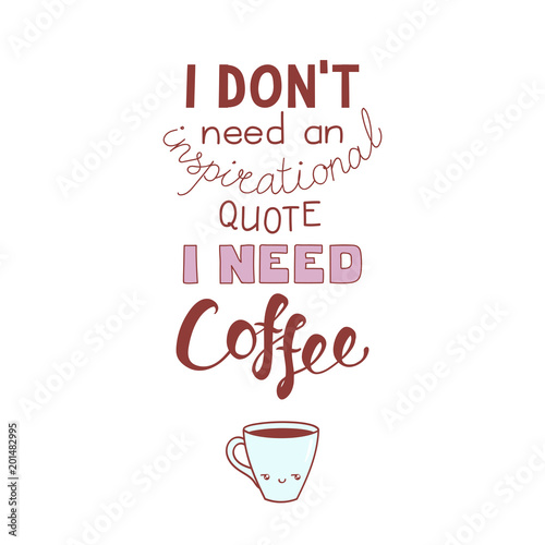 Fototapeta Hand drawn lettering funny quote I dont need an inspirational quote I need coffee