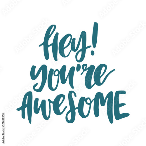 hand drawn lettering quote hey you re awesome modern