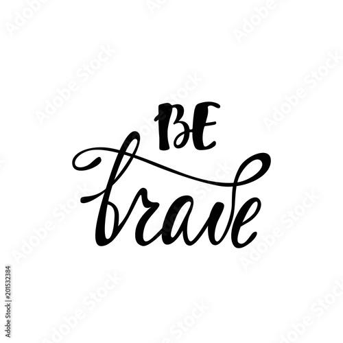 Obraz na plátně Be brave. Inspirational quote.