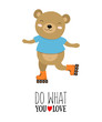 Vector illustration of bear on a roller skates with motivational quote «do what you love»