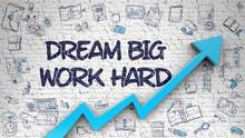 Dream Big Work Hard Drawn On B...