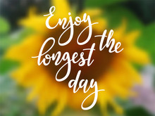 Enjoy The Longest Day - Handwritten Lettering Quote On Blurred Realistic  Background With Sunflower. Vector Illustration Of Summer Solstice.