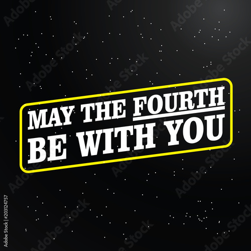 Photo  May the Fourth be with you white on black lettering with yellow rounded frame on
