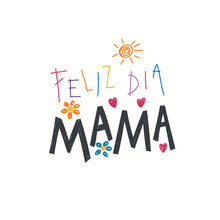 Hand Written Lettering Quote Happy Mothers Day In Spanish, Feliz Dia Mama, With Childish Drawings Of Sun, Hearts, Flowers. Isolated On White. Vector Illustration. Design Concept Banner, Greeting Card.