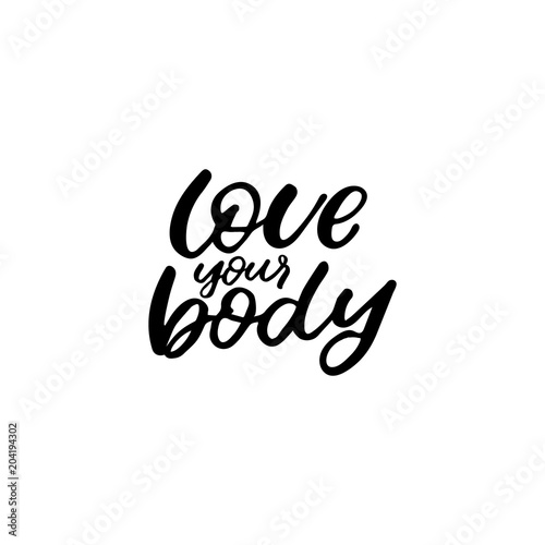 Staande foto Positive Typography Hand drawn lettering card. The inscription: love your body. Perfect design for greeting cards, posters, T-shirts, banners, print invitations.