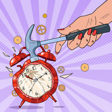 Pop Art Female Hand Holding Hammer And Broking Alarm Clock. Vector Illustration