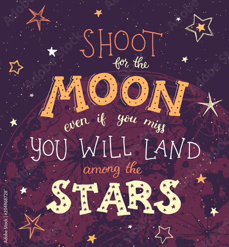 shoot-for-the-moon-even-if-you-miss-you-will-land-among-the-stars