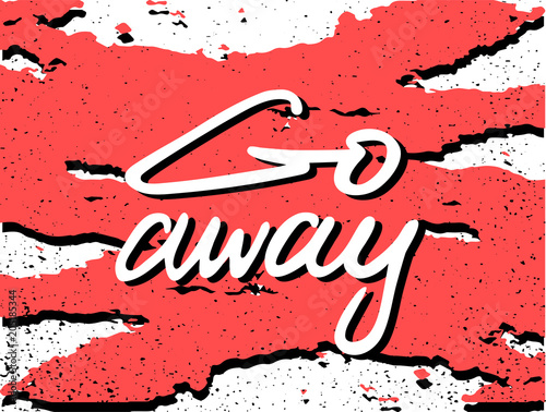 Go away, warning sign on white background with red grunge