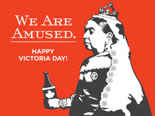 Queen Victoria We Are Amused Victoria Day Illustration. Victoria Day Vector Design Of Queen Victoria Holding A Bottle Of Beer In A Canadian Maple Leaf Coolie.