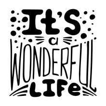 Hand-written Lettering It's A Wonderful Life. Black-and-white Vector Illustration.
