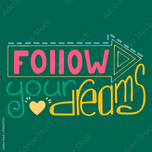 Photo  Colorful hand-drawn lettering quote with a phrase Follow your dreams