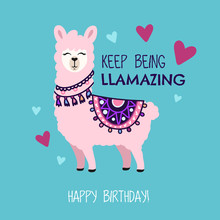 Happy Birthday Greeting Card With Cute Llama And Doodles. Keep Being Llamazing Quote With Hand Drawn Alpaca And Hearts. Vector Illustration For Poster, Card, Textile Or Invitation.
