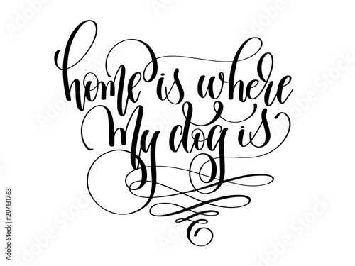 Photo  home is where my dog is - hand lettering text