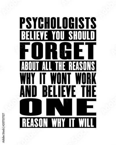 Fotografía Inspiring motivation quote with text Psychologists Believe You Should Forget About All The Reasons Why It Wont Work And Believe The One Reason Why It Will